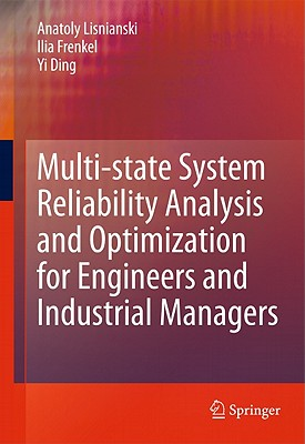 Multi-State System Reliability Analysis and Optimization for Engineers and Industrial Managers By Lisnianski, Anatoly/ Frenkel, Ilia/ Ding, Yi